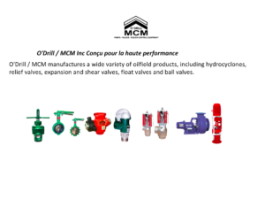 O'Drill / MCM manufactures a wide variety of oilfield products, including hydrocyclones, relief valves, expansion and shear valves, float valves and ball valves.